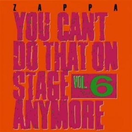 YOU CAN'T DO THAT ON STAGE ANYMORE VOL6