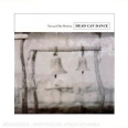 DEAD CAN DANCE/TOWARD THE WITH