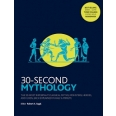 30 Second Mythology - The 50 most important classical gods and goddesses, heroes and monsters, myths and legacies, each explained in half a minute
