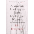 A Woman Looking at Men Looking at Women - Essays on Art, Sex, and the Mind