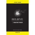 Believe for Greater Things Study Guide