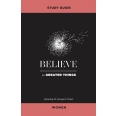 Believe for Greater Things Study Guide Women