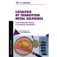 Catalysis by Transition Metal Sulphides - From Molecular Theory to Industrial Application