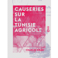 Causeries sur la Tunisie agricole