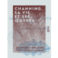 Channing, sa vie et ses œuvres