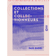 Collections et Collectionneurs