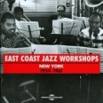 EAST COAST JAZZ WORKSHOPS, NEW YORK 1954-1961