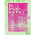 En Indo-Chine - Cambodge, Cochinchine, Laos, Siam méridional (1894-1895)