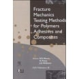 Fracture Mechanics Testing Methods for Polymers Adhesives and Composites
