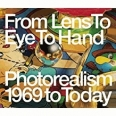 From Lens to Eye to Hand - Photorealism 1969 to Today