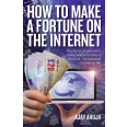 How To Make A Fortune On The Internet