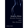 How To Write Erotic Fiction and Sex Scenes
