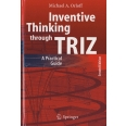 Inventive Thinking through TRIZ - A Practical Guide