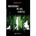 Irreversible, my life, a battle