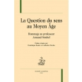 La question du sens au Moyen Age - Hommage au professeur Armand Strubel