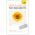 Live a Life of No Regrets: Teach Yourself eBook ePub - The proven action plan for finding fulfilment