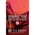 Make Me Desperate (Make Me: Part Four)