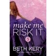 Make Me Risk It (Make Me: Part Five)