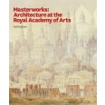 Masterworks : architecture at the royal academy /anglais