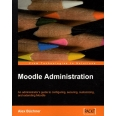 Moodle Administration - An administrator's guide to configuring, securing, customizing, and extending Moodle
