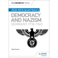 My Revision Notes: AQA AS/A-level History: Democracy and Nazism: Germany, 1918–1945