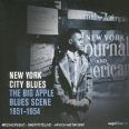 NEW YORK CITY BLUES - THE BIG APPLE BLUES SCENE 1951-1954