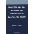 Relativistic Quantum Mechanics and Introduction to Quantum Field Theory