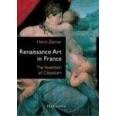 Renaissance Art in France - The Invention of Classicism