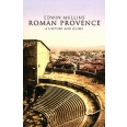 Roman Provence - A History and Guide