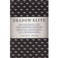 Shadow Elite - How the World's New Power Brokers Undermine Democracy, Government, and the Free Market