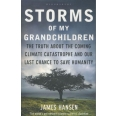 Storms of My Grandchildren - The Truth about the Coming Climate Catastrophe and our Last Chance to Save Humanity