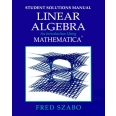 Student solutions manual for linear algebra. An introduction using Mathematica