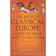 The birth of classical Europe - A history from Troy to Augustine