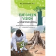 The Green Vision of Denis Sassou N'guesso Facing a Blind World in Danger - The Gospel of Environmental Management and Sustainable Development