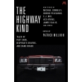 The Highway Kind: Tales of Fast Cars, Desperate Drivers and Dark Roads