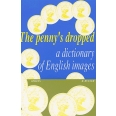 The penny's dropped - A dictionary of english images