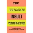 The Ultimate Insult Generator - Over 60 Million Hilarious Zingers and Stingers