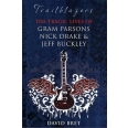 Trailblazers, The tragic lives of Gram Parsons , Nick Drake & Jeff Buckley