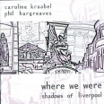 WHERE WE WERE, SHADOWS OF LIVERPOOL