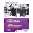 WJEC GCSE History Changes in Health and Medicine c.1340 to the present day and Changes in Crime and Punishment, c.1500 to the present day