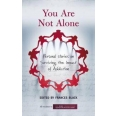 You Are Not Alone: Personal Stories on Surviving the Impact of Addiction